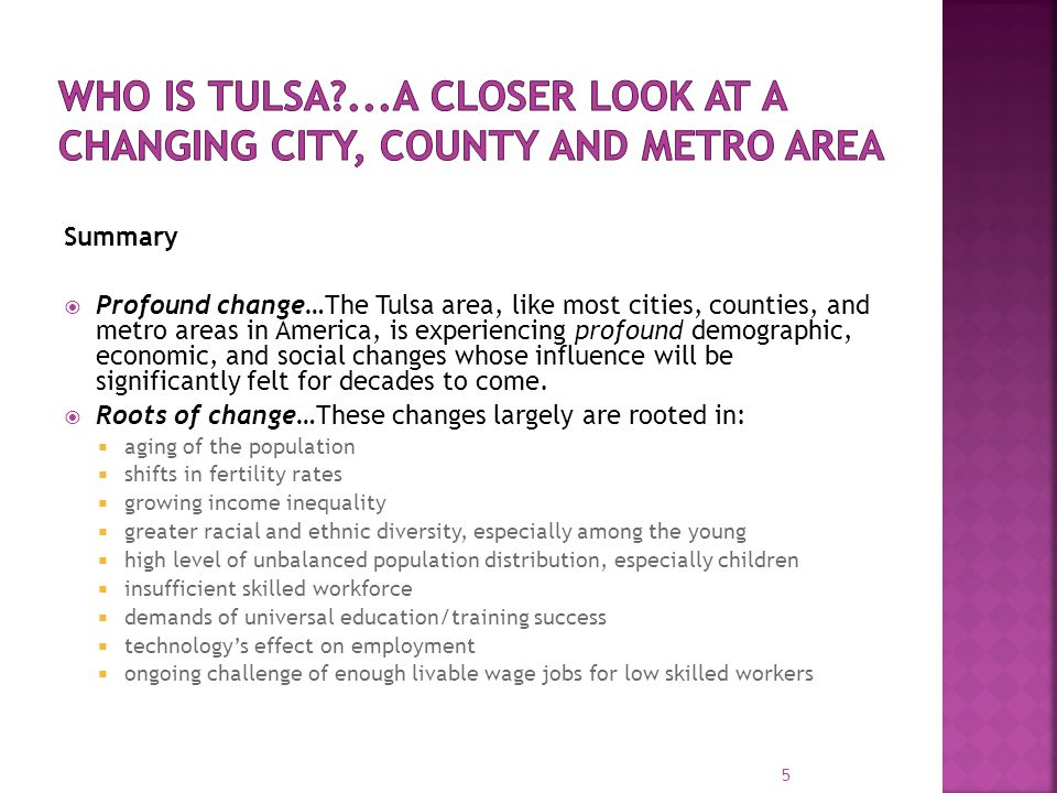 Summary  Profound change…The Tulsa area, like most cities, counties, and metro areas in America, is experiencing profound demographic, economic, and social changes whose influence will be significantly felt for decades to come.