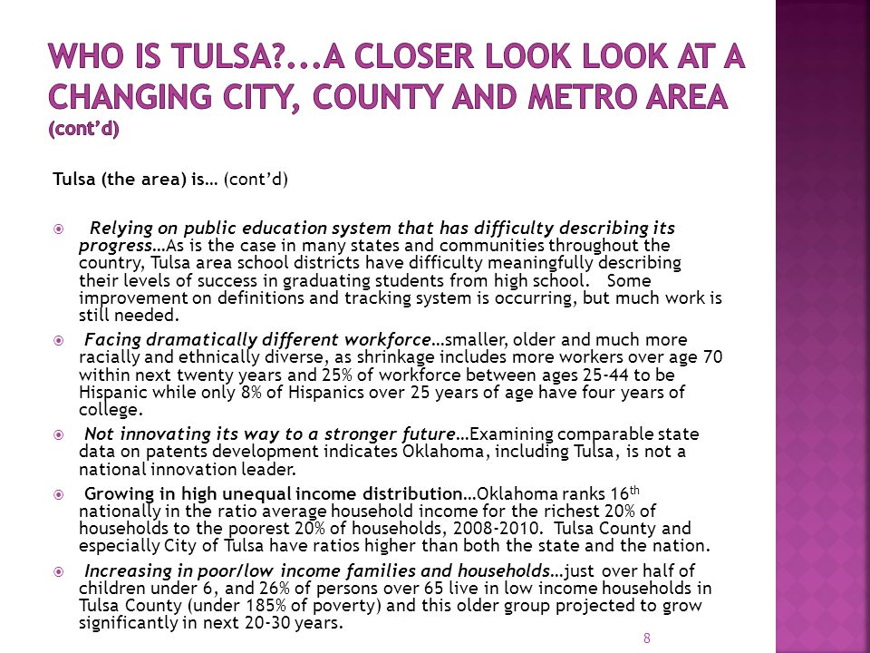 Tulsa (the area) is… (cont'd)  Relying on public education system that has difficulty describing its progress…As is the case in many states and communities throughout the country, Tulsa area school districts have difficulty meaningfully describing their levels of success in graduating students from high school.
