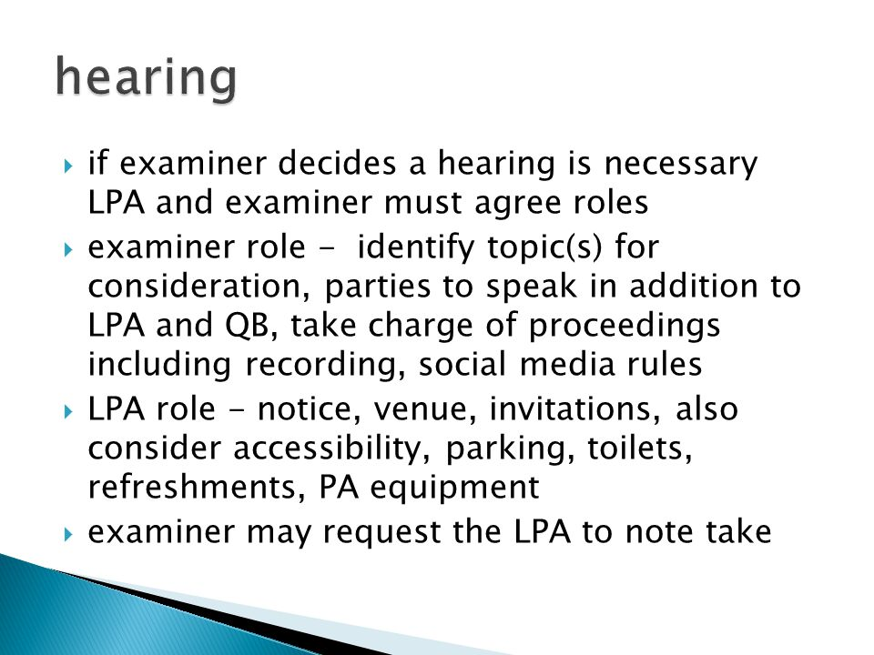  if examiner decides a hearing is necessary LPA and examiner must agree roles  examiner role - identify topic(s) for consideration, parties to speak
