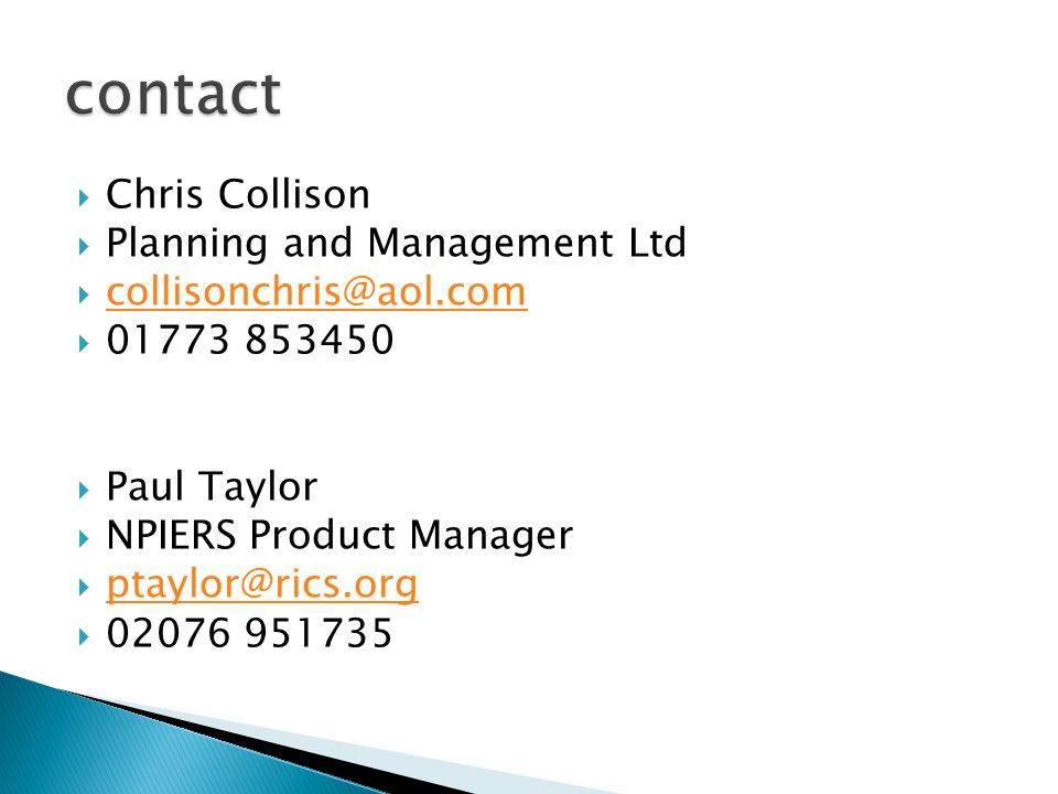  Chris Collison  Planning and Management Ltd  collisonchris@aol.com collisonchris@aol.com  01773 853450  Paul Taylor  NPIERS Product Manager  p