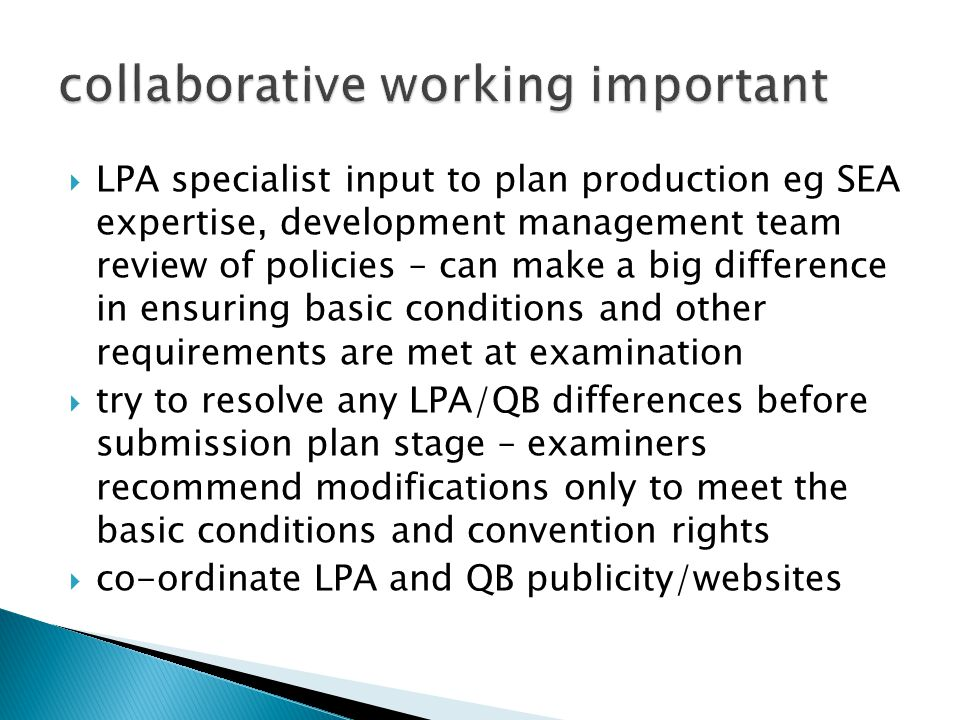  LPA specialist input to plan production eg SEA expertise, development management team review of policies – can make a big difference in ensuring bas
