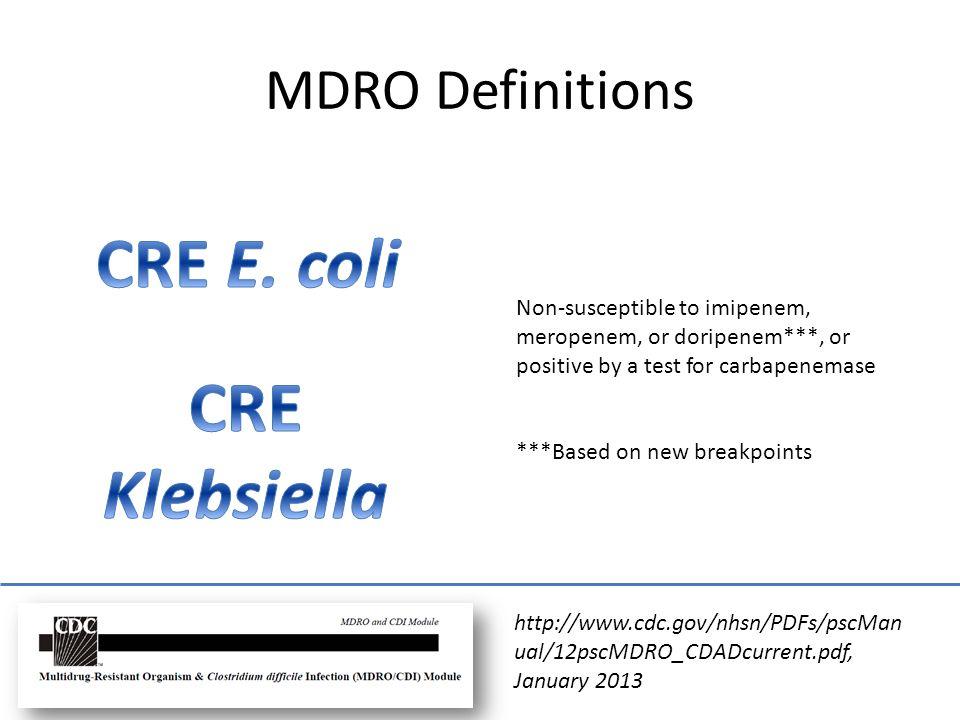 http://www.cdc.gov/nhsn/PDFs/pscMan ual/12pscMDRO_CDADcurrent.pdf, January 2013 MDRO Definitions Non-susceptible to imipenem, meropenem, or doripenem*