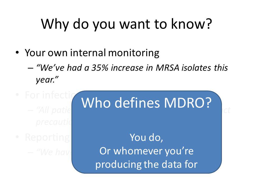 Our MDRO Definitions MRSA – by oxacillin or cefoxitin MIC or by growth on chromogenic medium VRE – by vancomycin MIC; E.