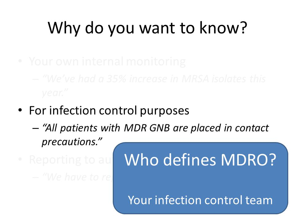 """Why do you want to know? Your own internal monitoring – """"We've had a 35% increase in MRSA isolates this year."""" For infection control purposes – """"All p"""