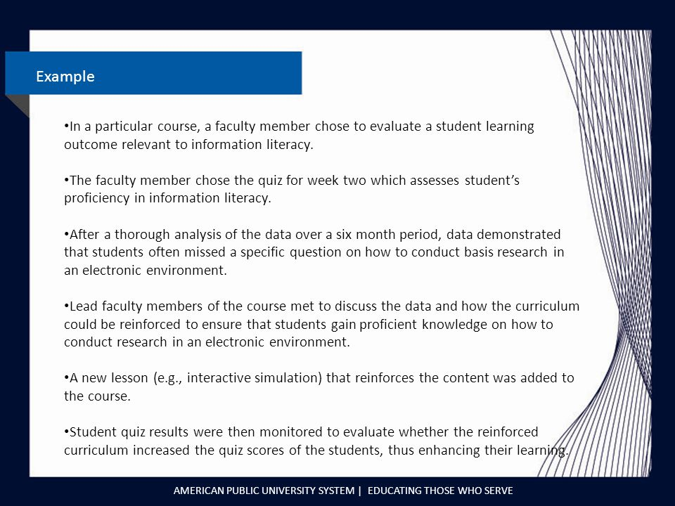 AMERICAN PUBLIC UNIVERSITY SYSTEM | EDUCATING THOSE WHO SERVE Example In a particular course, a faculty member chose to evaluate a student learning outcome relevant to information literacy.