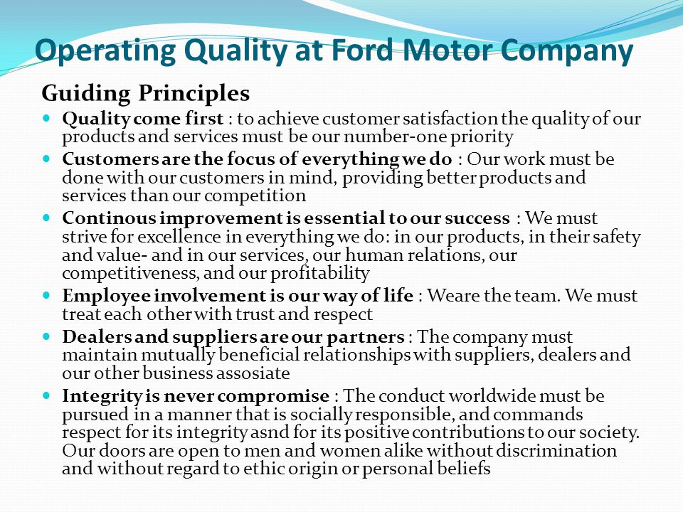 Operating Quality at Ford Motor Company Guiding Principles Quality come first : to achieve customer satisfaction the quality of our products and servi