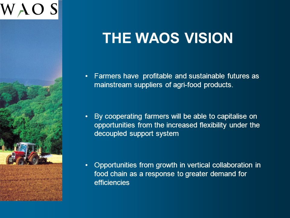 THE WAOS VISION Farmers have profitable and sustainable futures as mainstream suppliers of agri-food products.