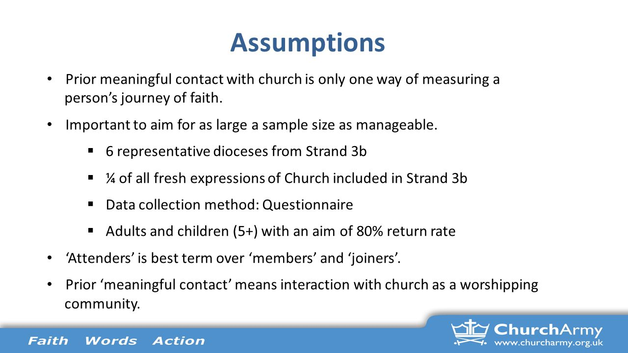 Assumptions Prior meaningful contact with church is only one way of measuring a person's journey of faith. Important to aim for as large a sample size