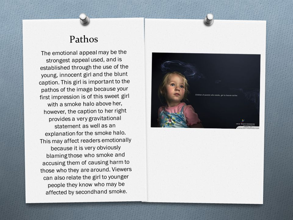 Pathos The emotional appeal may be the strongest appeal used, and is established through the use of the young, innocent girl and the blunt caption.