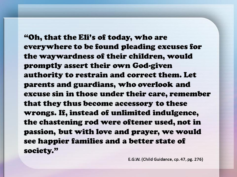"""""""Oh, that the Eli's of today, who are everywhere to be found pleading excuses for the waywardness of their children, would promptly assert their own G"""