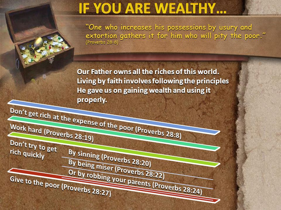 """""""One who increases his possessions by usury and extortion gathers it for him who will pity the poor."""" (Proverbs 28:8) Our Father owns all the riches o"""