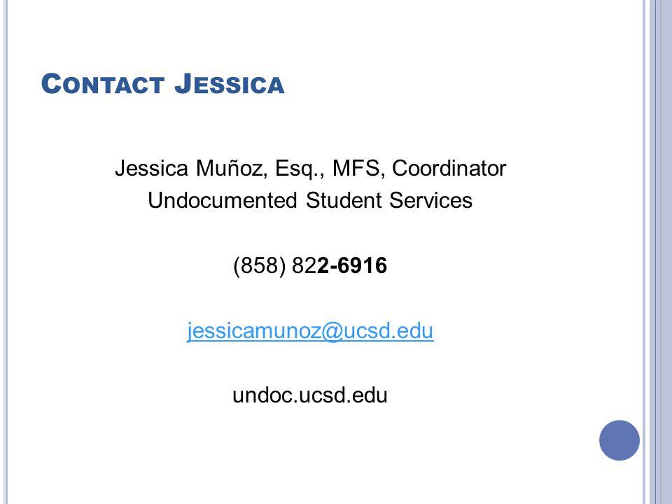C ONTACT J ESSICA Jessica Muñoz, Esq., MFS, Coordinator Undocumented Student Services (858) 822-6916 jessicamunoz@ucsd.edu undoc.ucsd.edu