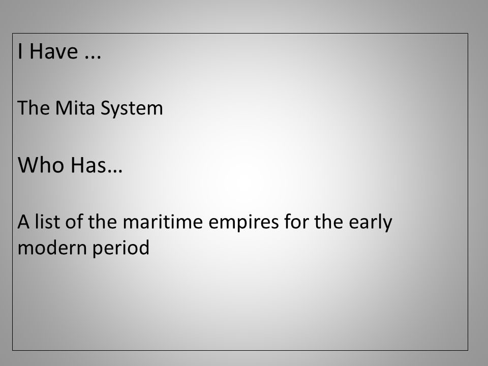 I Have... The Mita System Who Has… A list of the maritime empires for the early modern period