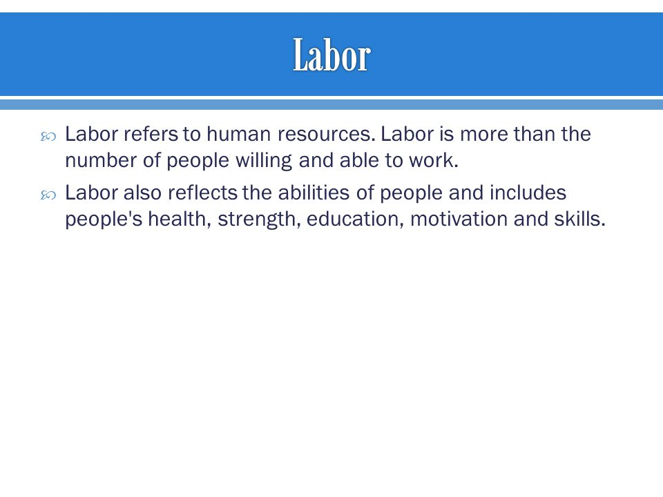  Labor refers to human resources.