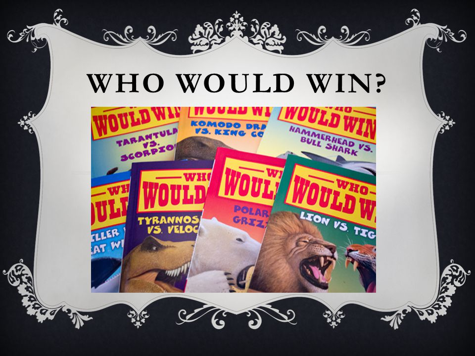 ABOUT THE BOOKS  Who Would Win is a series by Jerry Pallotta.