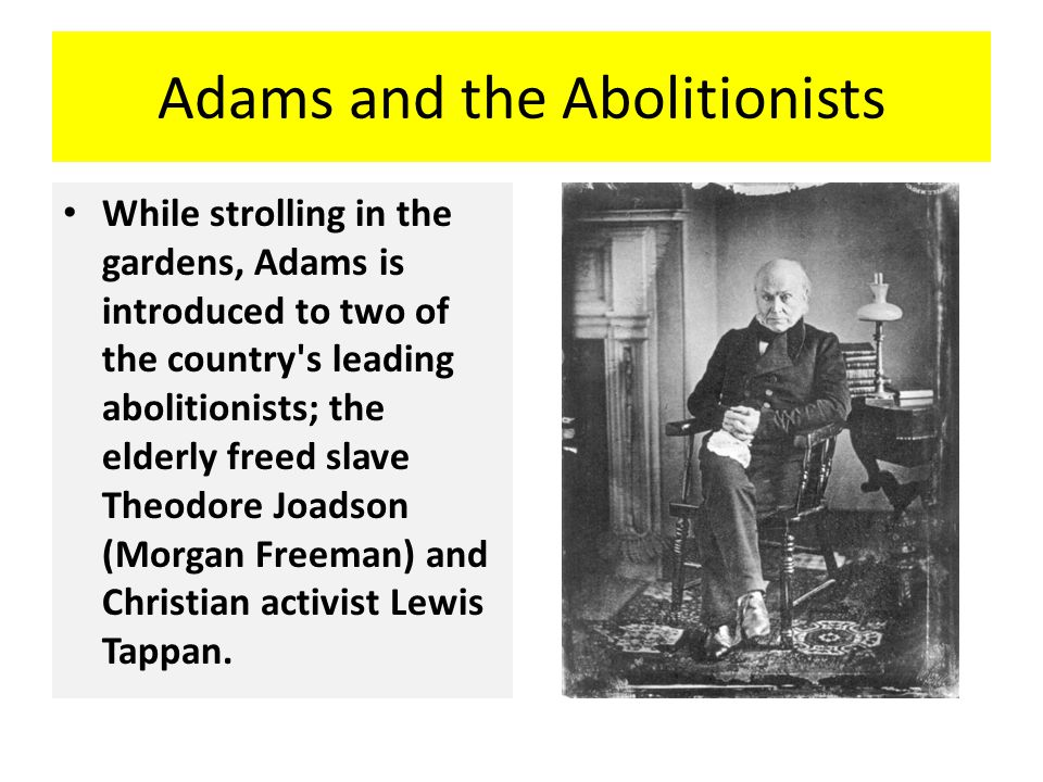 Adams and the Abolitionists While strolling in the gardens, Adams is introduced to two of the country's leading abolitionists; the elderly freed slave