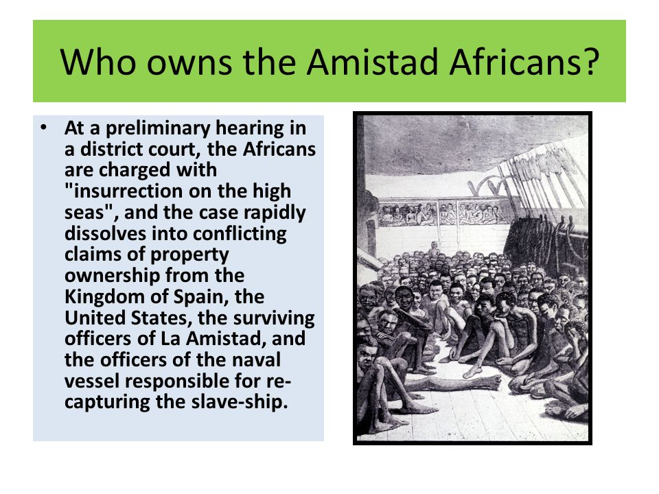 Who owns the Amistad Africans? At a preliminary hearing in a district court, the Africans are charged with