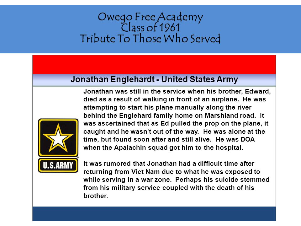 Owego Free Academy Class of 1961 Tribute To Those Who Served Steve Franklin - United States Army Served in Viet Nam in 1968.