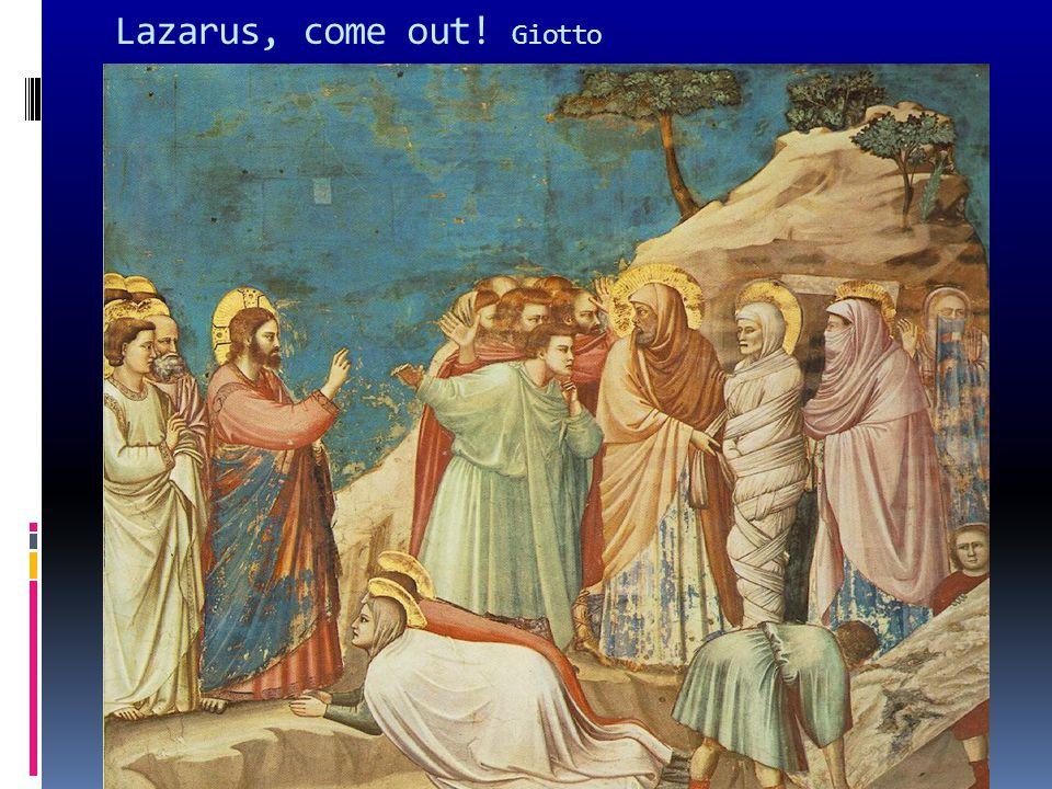 Lazarus, come out! Giotto