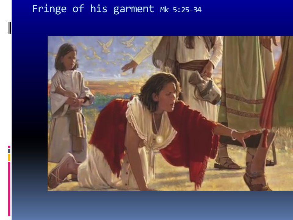 Fringe of his garment Mk 5:25-34