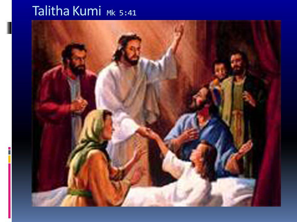 Talitha Kumi Mk 5:41