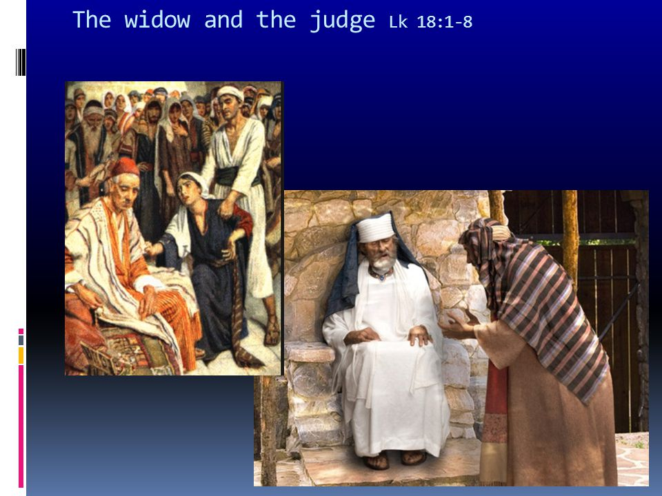 The widow and the judge Lk 18:1-8