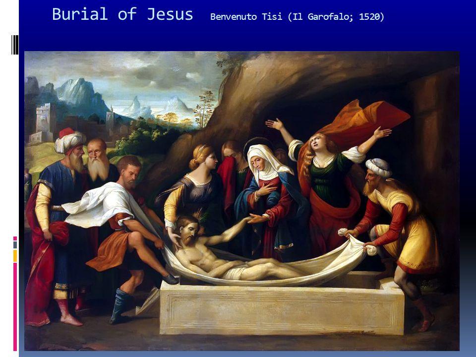Burial of Jesus Benvenuto Tisi (Il Garofalo; 1520)