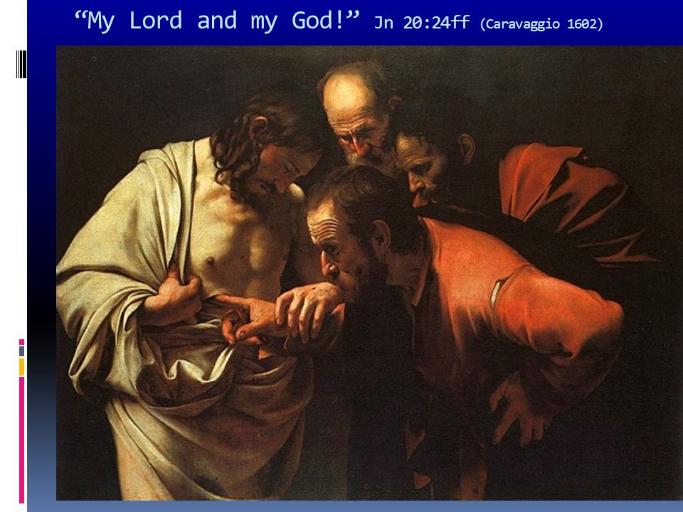 """My Lord and my God!"" Jn 20:24ff (Caravaggio 1602)"