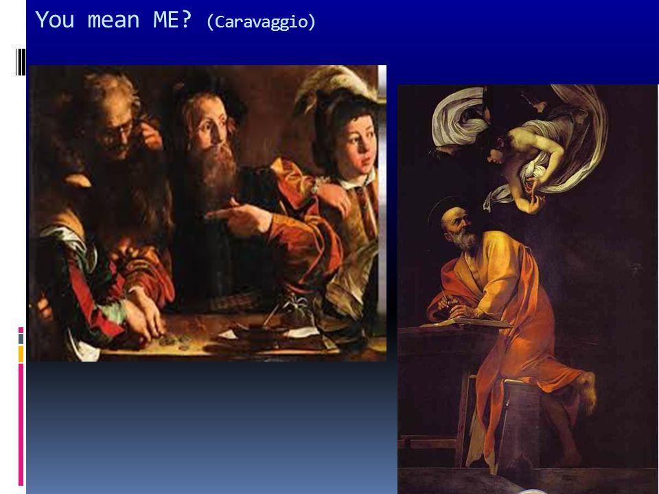 You mean ME? (Caravaggio)