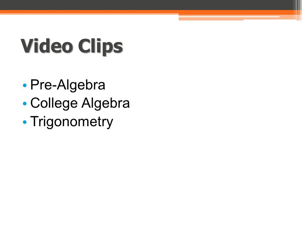 Video Clips Pre-Algebra College Algebra Trigonometry