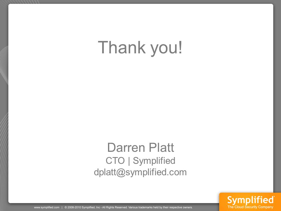 Thank you! Darren Platt CTO | Symplified dplatt@symplified.com