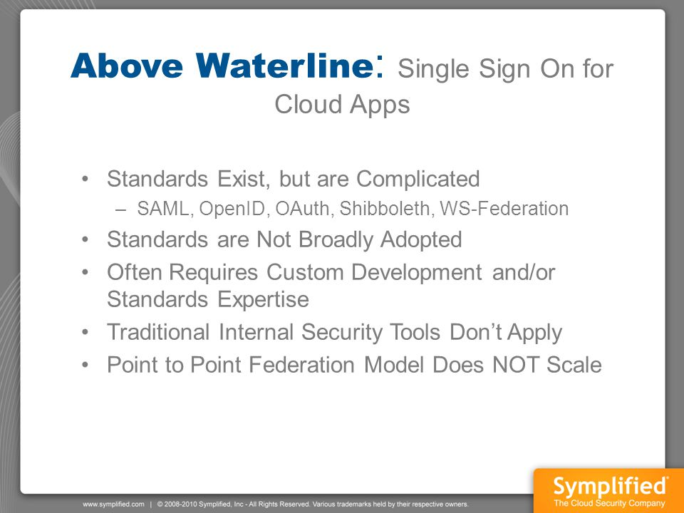 Above Waterline : Single Sign On for Cloud Apps Standards Exist, but are Complicated –SAML, OpenID, OAuth, Shibboleth, WS-Federation Standards are Not