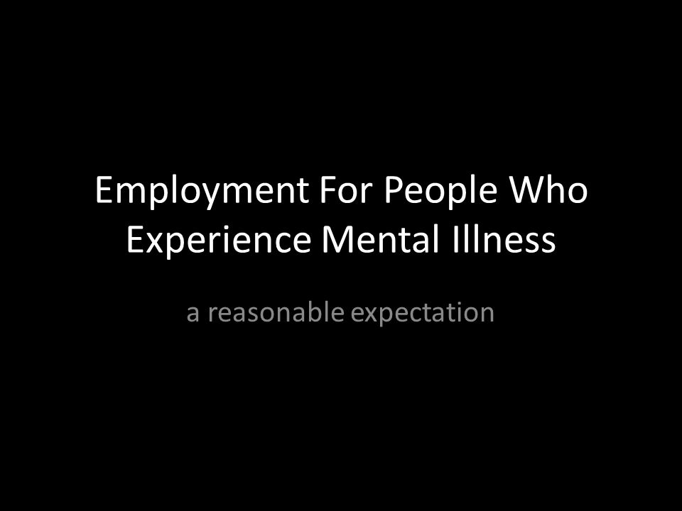 Employment For People Who Experience Mental Illness a reasonable expectation