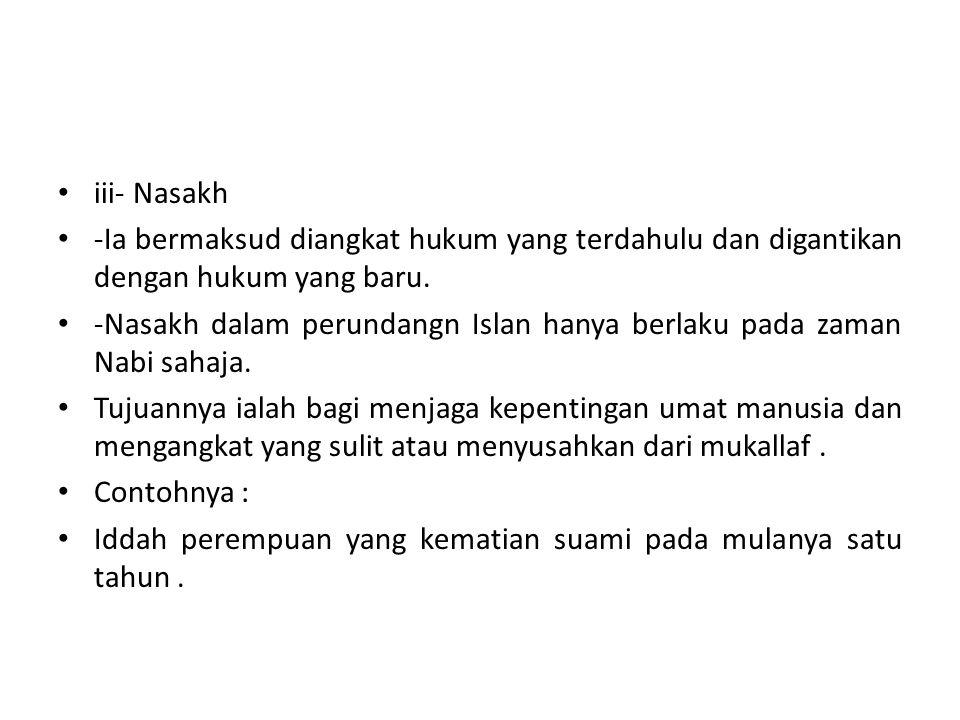 iii- Nasakh -Ia bermaksud diangkat hukum yang terdahulu dan digantikan dengan hukum yang baru.