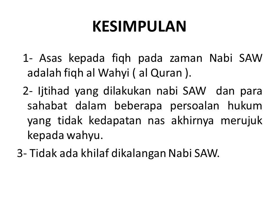 KESIMPULAN 1- Asas kepada fiqh pada zaman Nabi SAW adalah fiqh al Wahyi ( al Quran ).