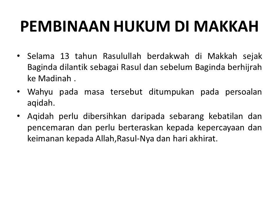 PEMBINAAN HUKUM DI MAKKAH Selama 13 tahun Rasulullah berdakwah di Makkah sejak Baginda dilantik sebagai Rasul dan sebelum Baginda berhijrah ke Madinah.