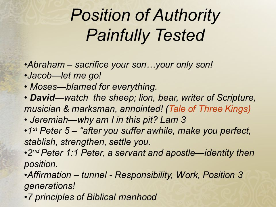 Position of Authority Painfully Tested Abraham – sacrifice your son…your only son.
