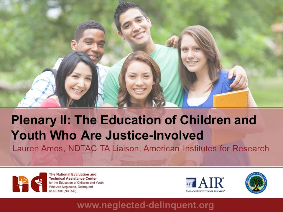 1 Plenary II: The Education of Children and Youth Who Are Justice-Involved Lauren Amos, NDTAC TA Liaison, American Institutes for Research