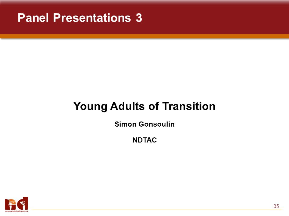 35 Panel Presentations 3 Young Adults of Transition Simon Gonsoulin NDTAC
