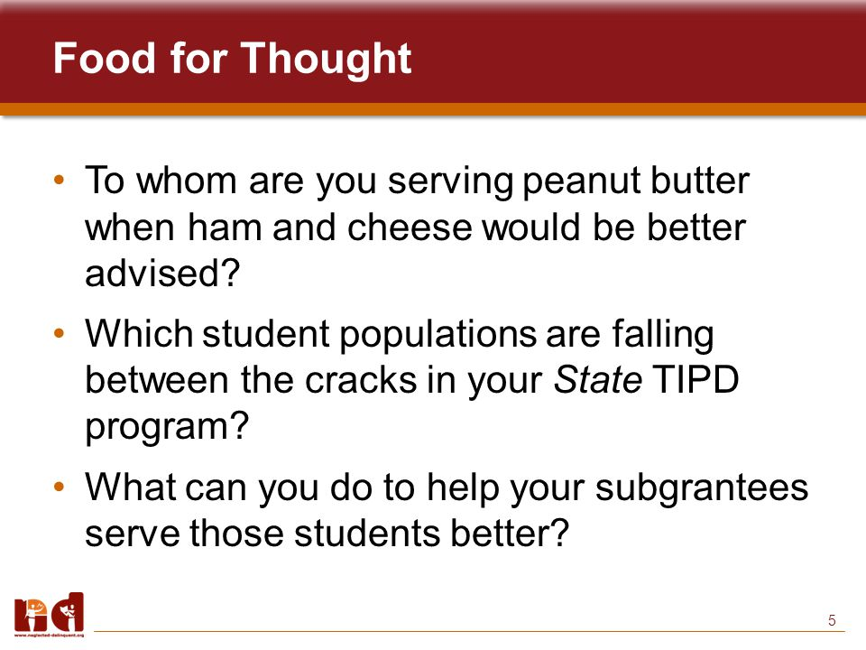 5 Food for Thought To whom are you serving peanut butter when ham and cheese would be better advised.