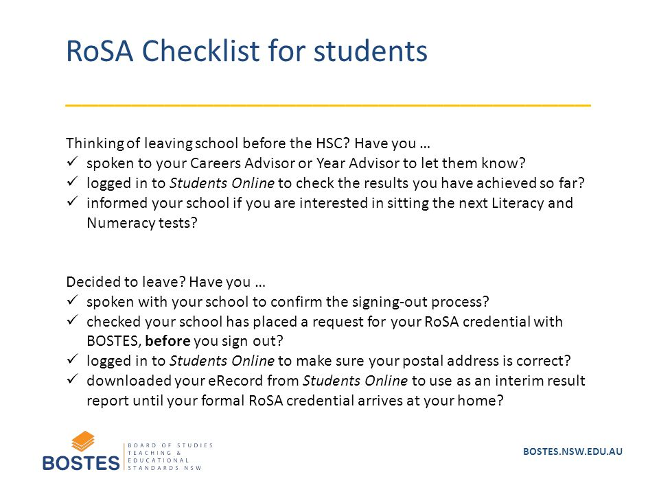 BOSTES.NSW.EDU.AU RoSA Checklist for students ________________________________ Thinking of leaving school before the HSC? Have you … spoken to your Ca