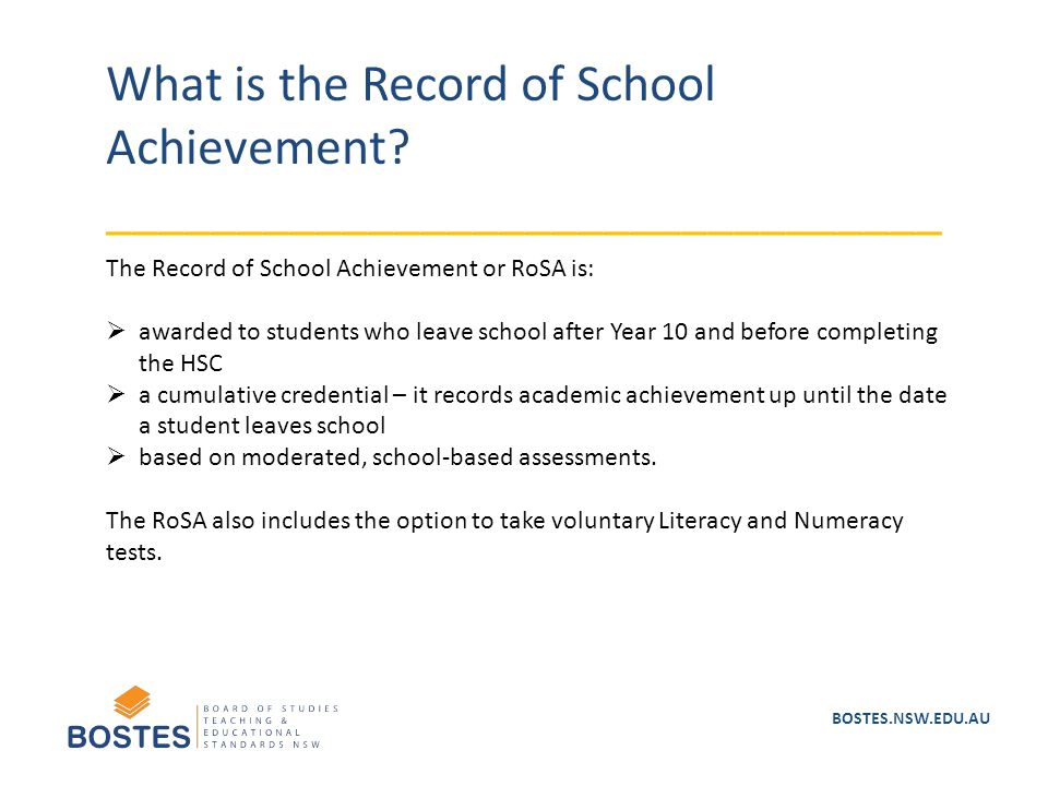 BOSTES.NSW.EDU.AU What is the Record of School Achievement? ________________________________ The Record of School Achievement or RoSA is:  awarded to