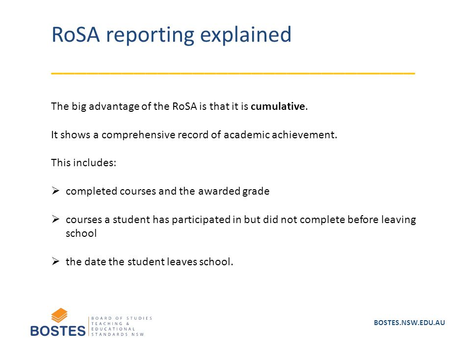 BOSTES.NSW.EDU.AU RoSA reporting explained _______________________________ The big advantage of the RoSA is that it is cumulative. It shows a comprehe
