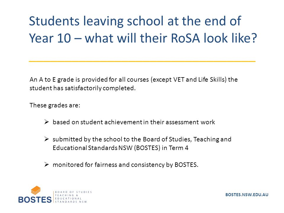 BOSTES.NSW.EDU.AU Students leaving school at the end of Year 10 – what will their RoSA look like? ________________________________ An A to E grade is