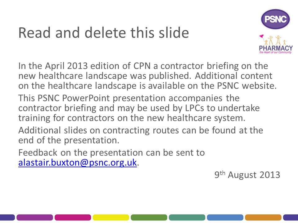 Read and delete this slide In the April 2013 edition of CPN a contractor briefing on the new healthcare landscape was published. Additional content on