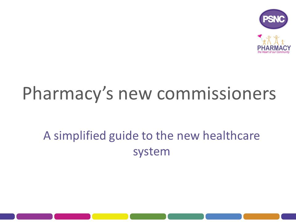 Pharmacy's new commissioners A simplified guide to the new healthcare system
