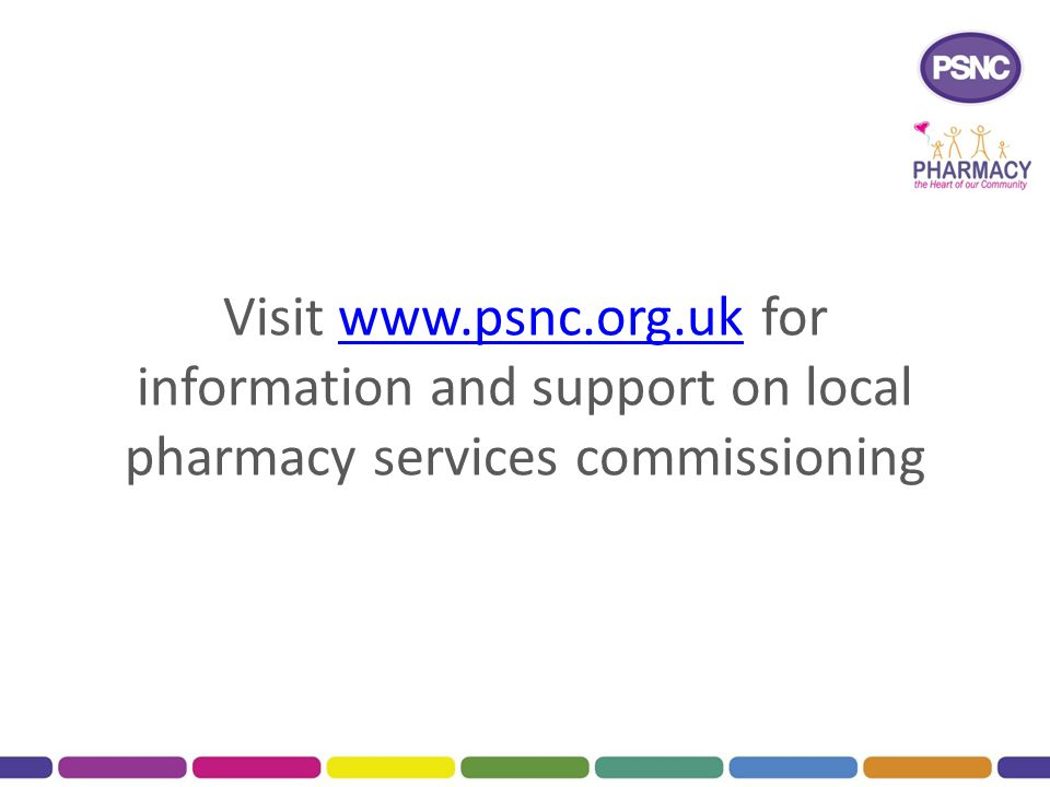 Visit www.psnc.org.uk for information and support on local pharmacy services commissioningwww.psnc.org.uk