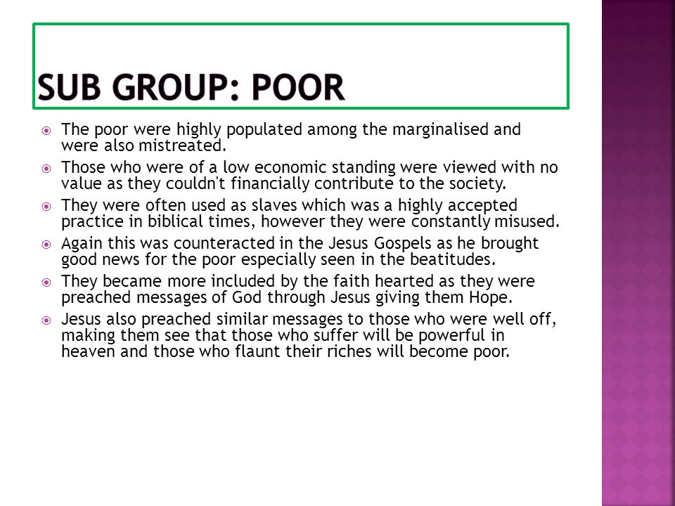  The poor were highly populated among the marginalised and were also mistreated.  Those who were of a low economic standing were viewed with no valu