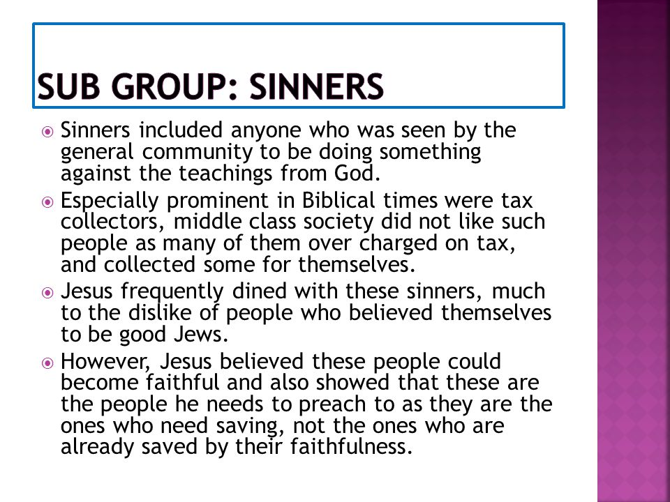  Sinners included anyone who was seen by the general community to be doing something against the teachings from God.  Especially prominent in Biblic