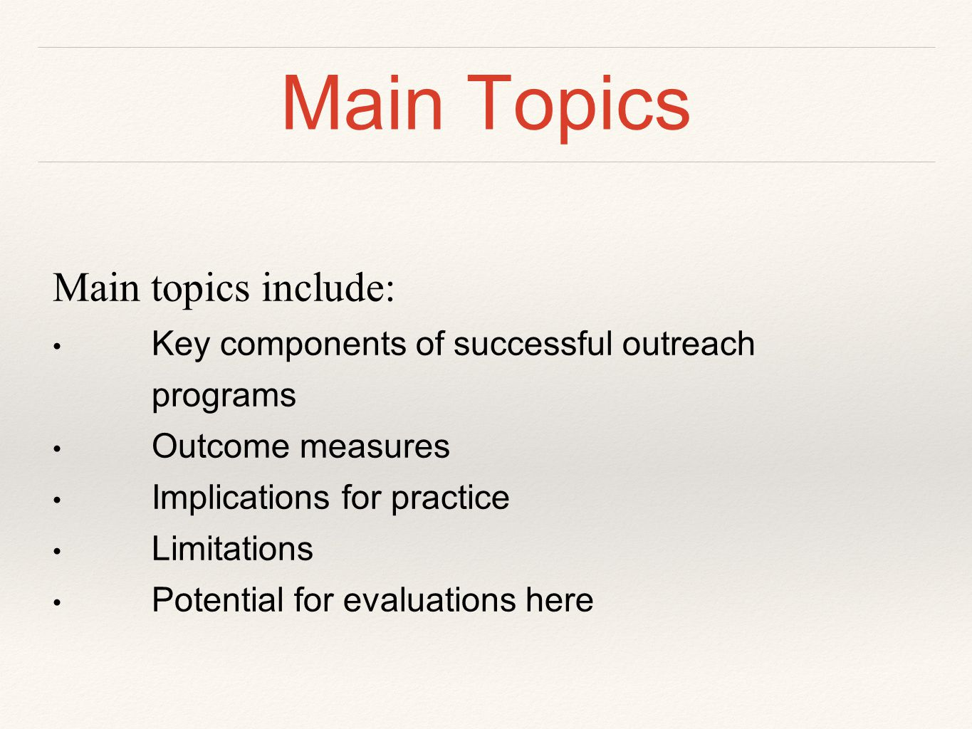 Main Topics Main topics include: Key components of successful outreach programs Outcome measures Implications for practice Limitations Potential for evaluations here